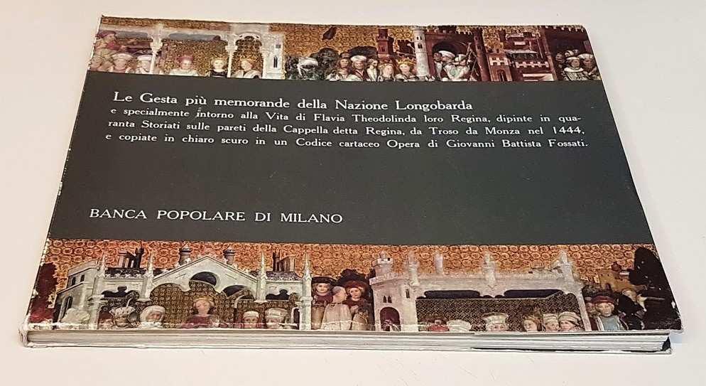LE GESTA PIU' MEMORABILE DELLA NAZIONE LONGOBARDA e specialmente intorno alla Vita di Flavia Theodolinda loro Regina, dipinte in quaranta Storiati sulle pareti della Cappella detta Regina, da Troso da Monza nel 1444