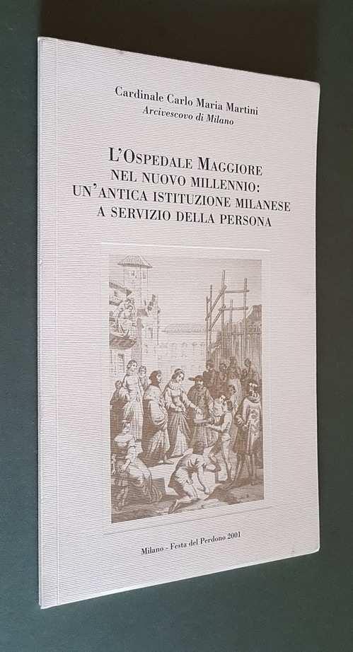 L'OSPEDALE MAGGIORE NEL NUOVO MILLENNIO: UN'ANTICA ISTITUZIONE MILANESE A SERVIZIO DELLA PERSONA.