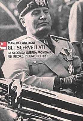 GLI SCERVELLATI - La seconda guerra mondiale nei ricordi di uno di loro