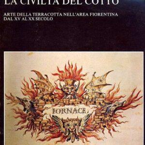 LA CIVILTA' DEL COTTO - Arte della terracotta nell'area fiorentina dal XV al XX secolo