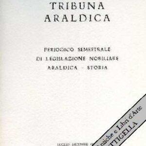 TRIBUNA ARALDICA - Periodico semestrale di Legislazione Nobiliare, Araldica, Storia - ANNO XXVII - N. 1 (semestre gennaio-giugno 1986)