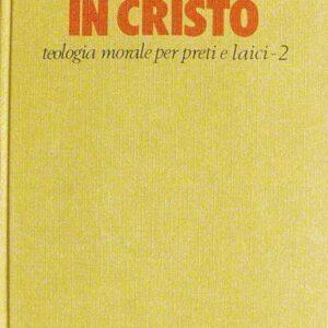 LIBERI E FEDELI IN CRISTO - Teologia morale per preti e laici (Volume II.) LA VERITA' VI FARA' LIBERI (Gv 832)