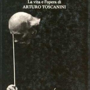 NON MUORE LA MUSICA - La vita e l'opera di Arturo Toscanini