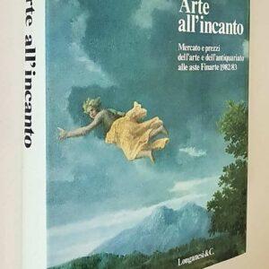 ARTE ALL'INCANTO - Mercato e prezzi dell'arte e dell'antiquariato alle aste Finarte 1982/83