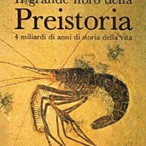 IL GRANDE LIBRO DELLA PREISTORIA - 4 migliardi di anni di storia della vita
