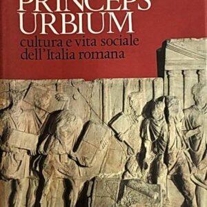 PRINCEPS URBIUM - Cultura e vita sociale dell'Italia romana