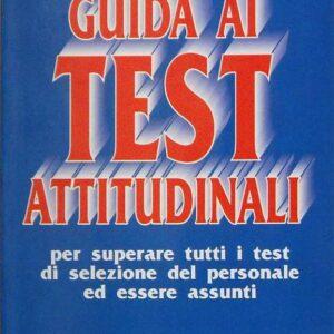 GUIDA AI TEST ATTITUDINARI per superare tutti i test di selezioene del personale ed essere assunti con tutte le soluzioni