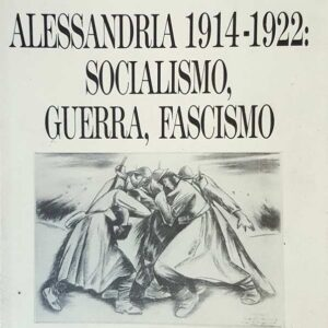 ALESSANDRIA 1914-1922: SOCIALISMO, GUERRA, FASCISMO