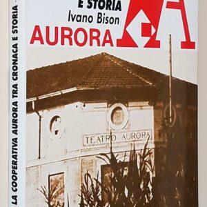 1912-1992 LA COOPERATIVA AURORA TRA CRONACA E STORIA