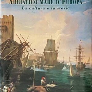 ADRIATICO MARE D'EUROPA - La cultura e la storia