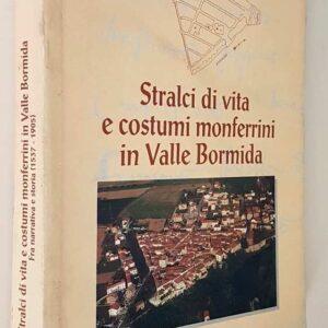 STRALCI DI VITA E COSTUMI MONFERRINI IN VALLE BORMIDA - Fra narrativa e storia (1537 - 1905)