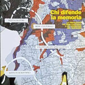 CHI DIFENDE LA MEMORIA - La protezione dei beni culturali e gli operatori del restauro