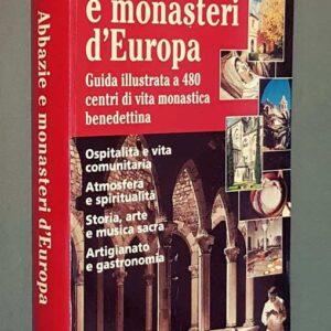 ABBAZIE E MONASTERI D'EUROPA - Guida illustrata a 480 centri di vita monastica benedettina