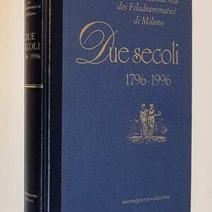 Accademia dei Filodrammatici di Milano - DUE SECOLI 1796-1996
