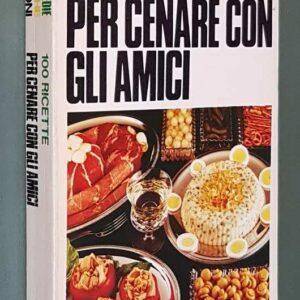 100 RICETTE PER CENARE CON GLI AMICI