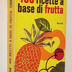 400 RICETTE A BASE DI FRUTTA