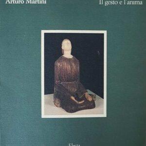 ARTURO MARTINI - IL GESTO E L'ANIMA
