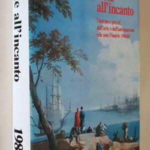 ARTE ALL'INCANTO - Mercato e prezzi dell'arte e dell'antiquariato alle aste Finarte 1984/85