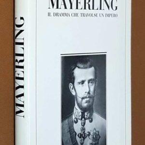 1889 - 1989 CENTO ANNI DA MAYERLING il dramma che travolse un Impero