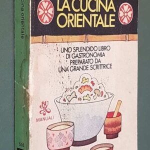 LA CUCINA ORIENTALE - Uno splendido libro di gastronomia preparato da una grande scrittrice
