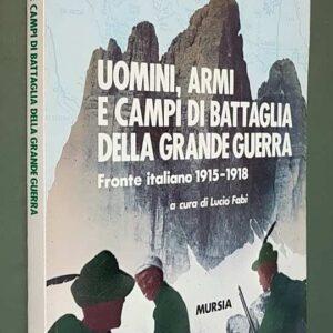 UOMINI, ARMI E CAMPI DI BATTAGLIA DELLA GRANDE GUERRA - Fronte italiano 1915-1918