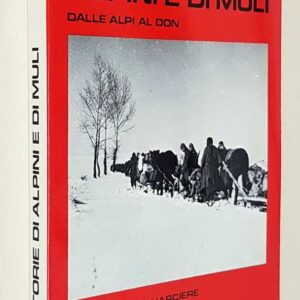 STORIE DI ALPINI E DI MULI dalle Alpi al Don