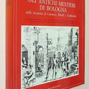 GLI ANTICHI MESTIERI DI BOLOGNA nelle incisioni di A. Carracci, G. M. Mitelli e G.M. Tamburini