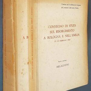 CONVEGNO DI STUDI SUL RISORGIMENTO A BOLOGNA E NELL'EMILIA (27-29 febbraio 1960) - Volumi I e II