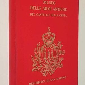 Catalogo e guida MUSEO DELLE ARMI ANTICHE DEL CASTELLO DI CESTA