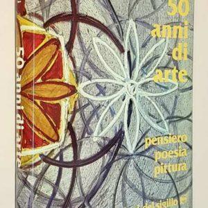 50 ANNI DI ARTE - Pensiero - Poesia - Pittura (Il finito nell'infinito)