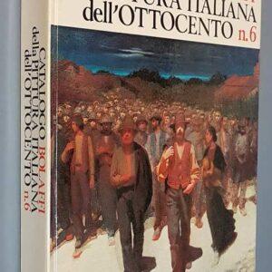 CATALOGO BOLAFFI DELLA PITTURA ITALIANA DELL'OTTOCENTO - N. 6