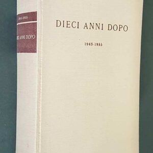 DIECI ANNI DOPO 1945-1955 - Saggi sulla vita democratica italiana