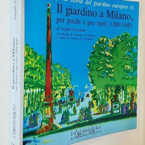 (Una storia del giardino europeo e) IL GIARDINO A MILANO per pochi e per tutti, 1288-1945