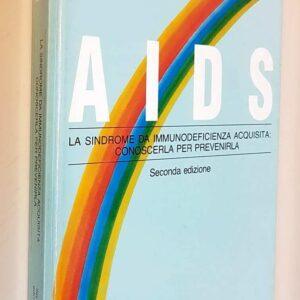 AIDS - La sindrome da immunodeficenza acquisita: conoscerla per prevenirla