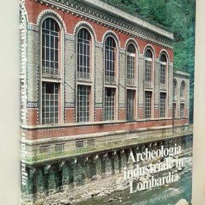 ARCHEOLOGIA INDUSTRIALE IN LOMBARDIA (vol. 1) - Il territorio nord-occidentale