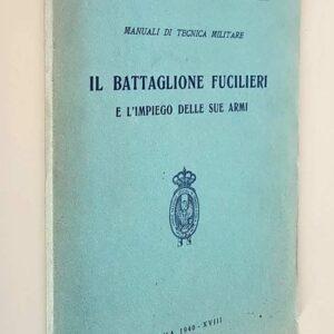 Manuali di tecnica militare - IL BATTAGLIONE FUCILIERI E L'IMPIEGO DELLE SUE ARMI