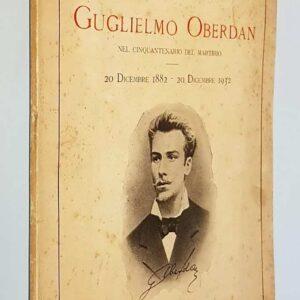 GUGLIELMO OBERDAN nel cinquantenario del martirio (20 dicembre 1882 - 20 dicembre 1932)
