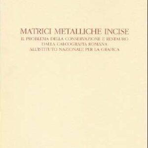 MATRICI METALLICHE INCISE - Il problema della conservazione e restauro dalla Calcografia Romana all'Istituto Nazionale per la grafica